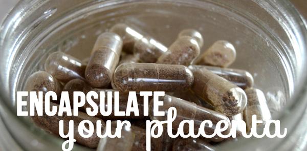 encapsulating your placenta