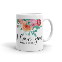 i love you most of the time mug